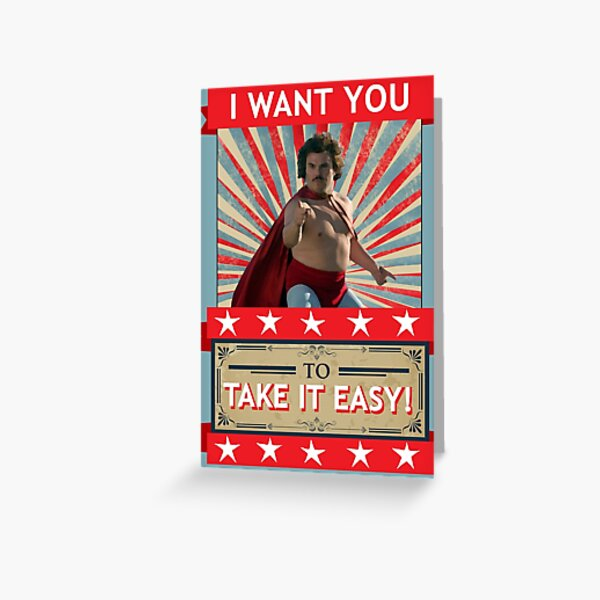 Nacho Libre - I Want You To Take It Easy Greeting Card