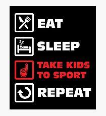 Eat Sleep Take Kids To Sports Repeat Shirt Photographic Print