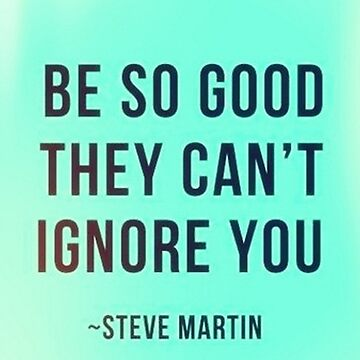 Steve Martin Motivation - Cool Motivation / Inspiration Poster - Be So Good They Can't Ignore You by h3nation