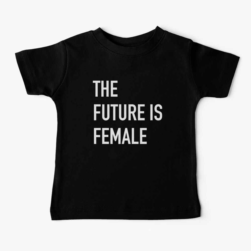 THE FUTURE IS FEMALE bold white Baby T-Shirt
