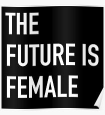 THE FUTURE IS FEMALE bold white Poster