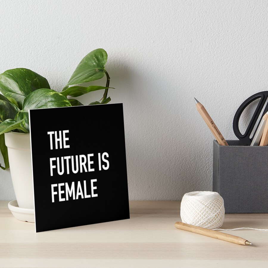 THE FUTURE IS FEMALE bold white by jazzydevil