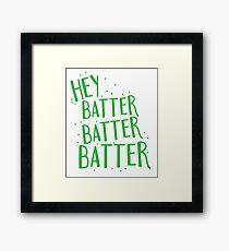 HEY BATTER BATTER BATTER! Framed Print