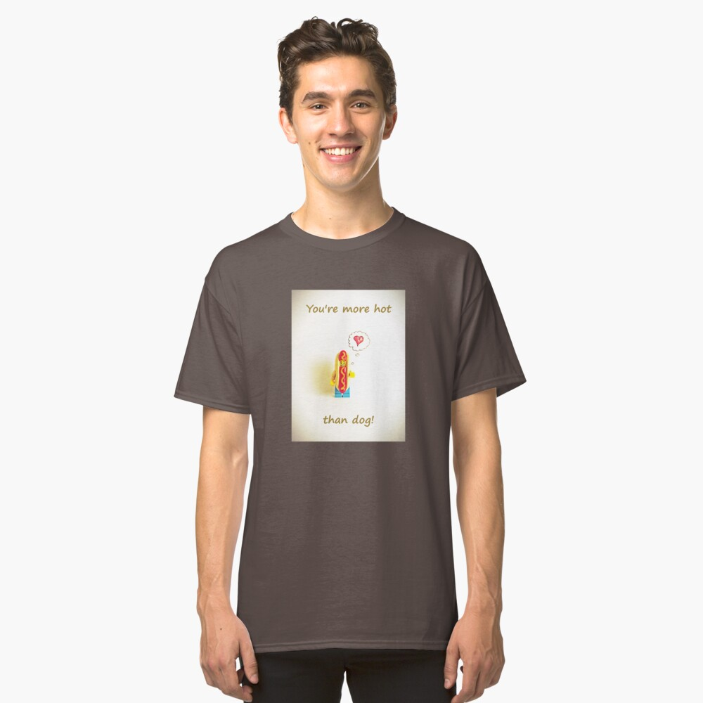 You're more hot than dog Classic T-Shirt