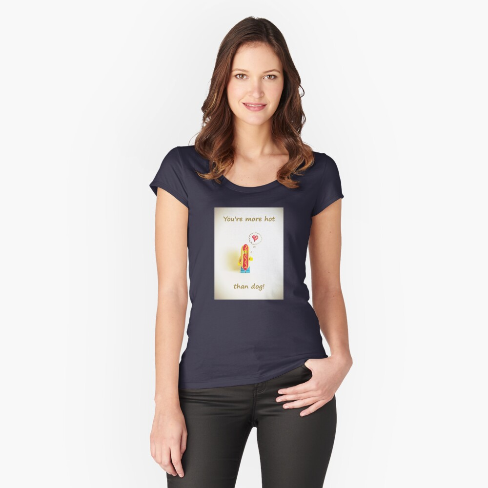 You're more hot than dog Women's Fitted Scoop T-Shirt Front