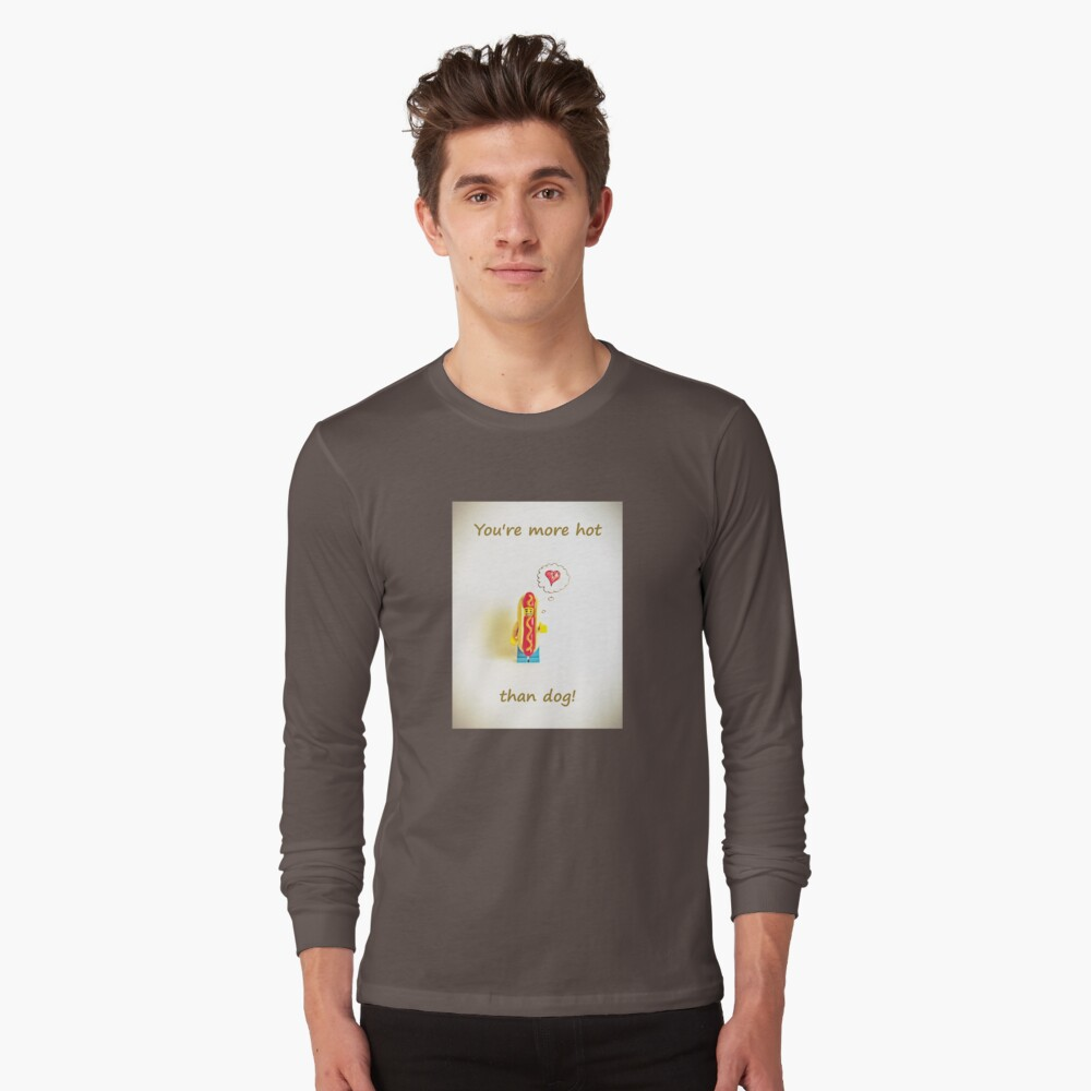 You're more hot than dog Long Sleeve T-Shirt