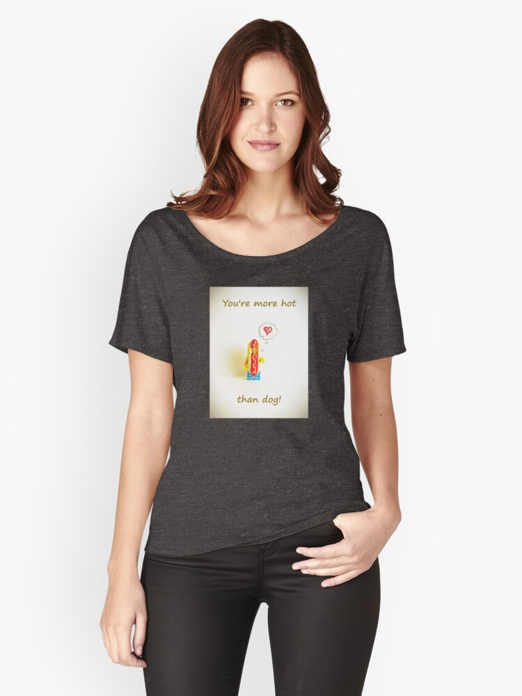You're more hot than dog Women's Relaxed Fit T-Shirt Front
