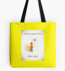 You're more hot than dog Tote Bag