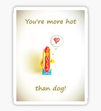 You're more hot than dog Sticker