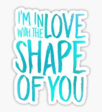 Shape of You Sticker