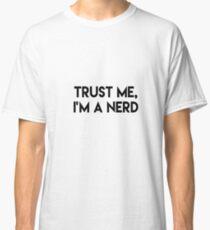 Trust me I'm a nerd Classic T-Shirt