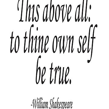 William, Shakespeare, To thine own self be true, Theater, Hamlet, Act 1 by TOMSREDBUBBLE
