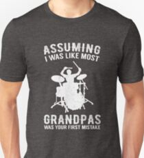 Assuming I Was Like Most Grandpas Funny Drummer Drum T-Shirt