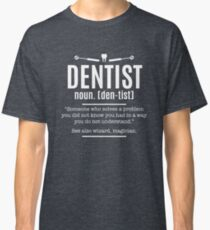 Dentist Definition Funny Cool Sarcastic Dentists Classic T-Shirt