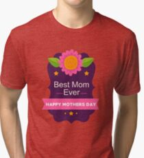 Best Mom Ever Happy Mother's Day A Gift for Her Tri-blend T-Shirt