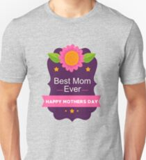 Best Mom Ever Happy Mother's Day A Gift for Her Unisex T-Shirt