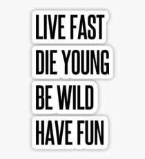 Live fast, die young, be wild, have fun Sticker