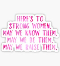 Here's To Strong Women. Sticker