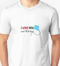 I love you and I'll be back Unisex T-Shirt