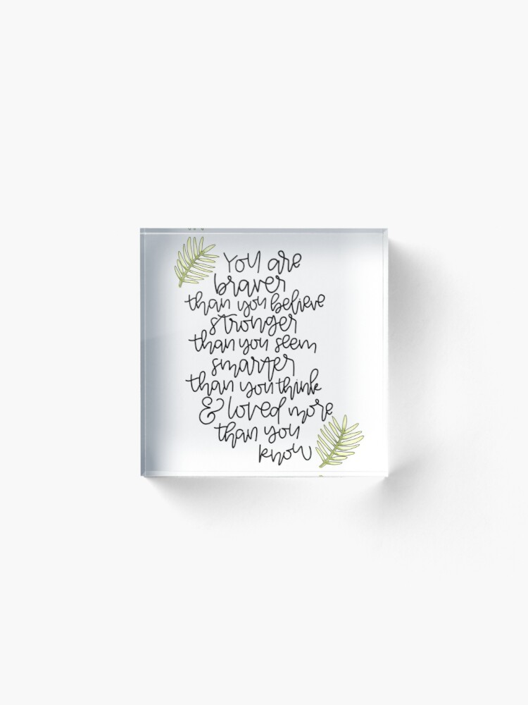 Alternate view of You are braver. You are smarter. You are stronger. Acrylic Block