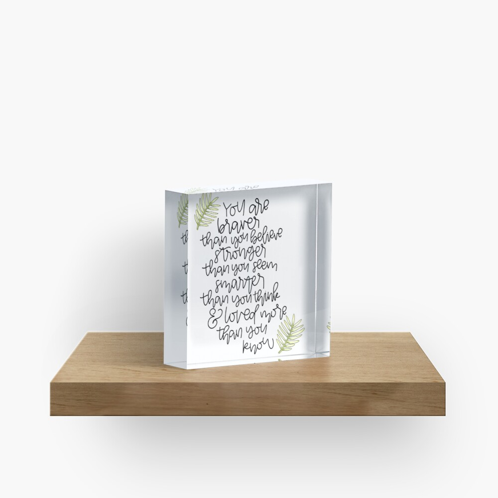 You are braver. You are smarter. You are stronger. Acrylic Block