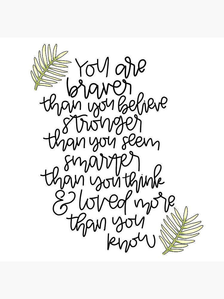 You are braver. You are smarter. You are stronger. by CaliByGabi