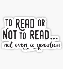 To Read or Not to Read... Not even a question Sticker