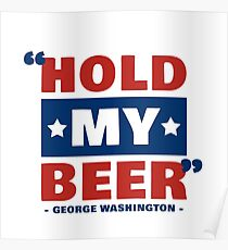"""Hold My Beer"" -George Washington Poster"