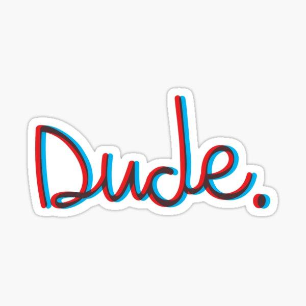Dude. Sticker