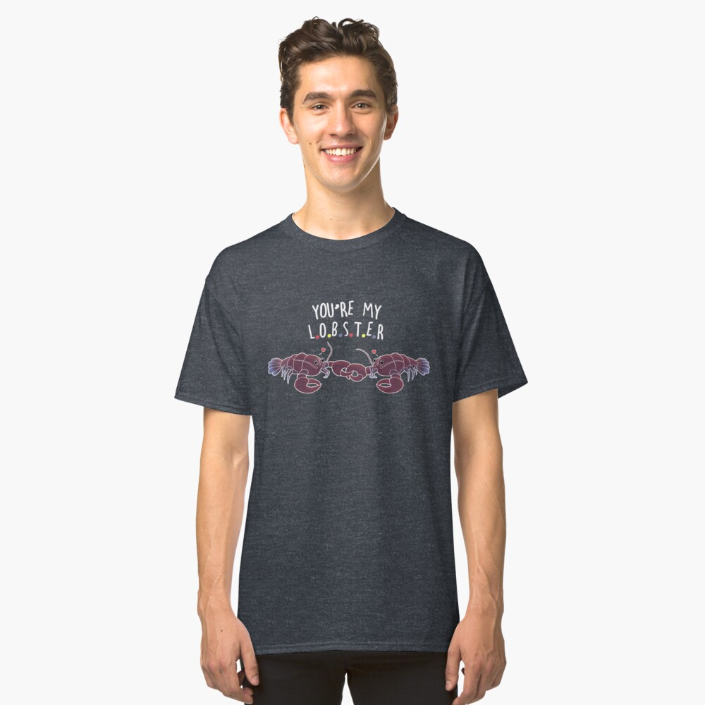 You Are My Lobster Classic T-Shirt
