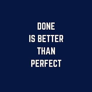 DONE IS BETTER THAN PERFECT by IdeasForArtists