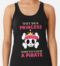 Why Be A Princess When You Can Be A Pirate Women's Tank Top