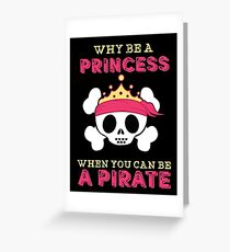 Why Be A Princess When You Can Be A Pirate Greeting Card