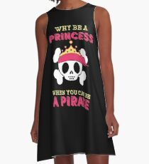 Why Be A Princess When You Can Be A Pirate A-Line Dress