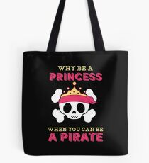 Why Be A Princess When You Can Be A Pirate Tote Bag