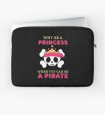 Why Be A Princess When You Can Be A Pirate Laptop Sleeve