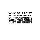 Why Be Racist  by kamrankhan