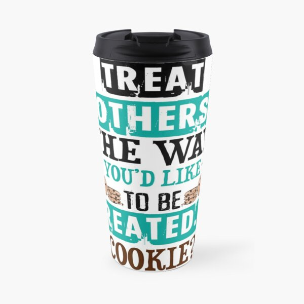 How Would You Like to Be Treated - Cookie? Travel Mug