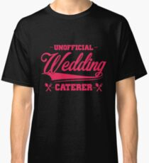 Unofficial Wedding Caterer Classic T-Shirt