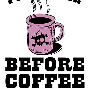 I'm A Bitch Before Coffee (And After) by Jeditwins
