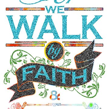 For We Walk By Faith, Not By Sight by Jeditwins