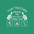 THIS TEACHER SURVIVED THE 2016-2017 SCHOOL YEAR T-SHIRT by matine lopez