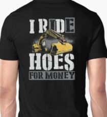 Heavy Equipment Operators Ride Hoes For Money Unisex T-Shirt