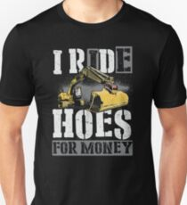 Heavy Equipment Operators Ride Hoes For Money T-Shirt