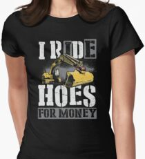 Heavy Equipment Operators Ride Hoes For Money Womens Fitted T-Shirt