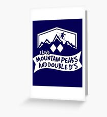 I Love Mountain Peaks And Double D's Greeting Card