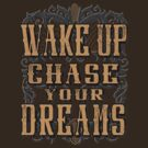 Wake Up and Chase Your Dreams by javaneka