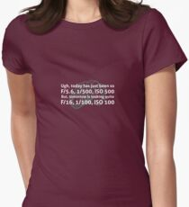 Ugh, Today Has Just Been So F/5.6, 1/500 Womens Fitted T-Shirt