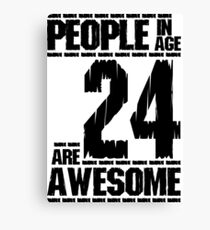 People in age 24 are awesome Canvas Print