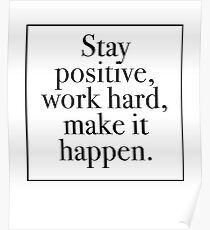 Stay Positive, Work Hard, Make It Happen Poster